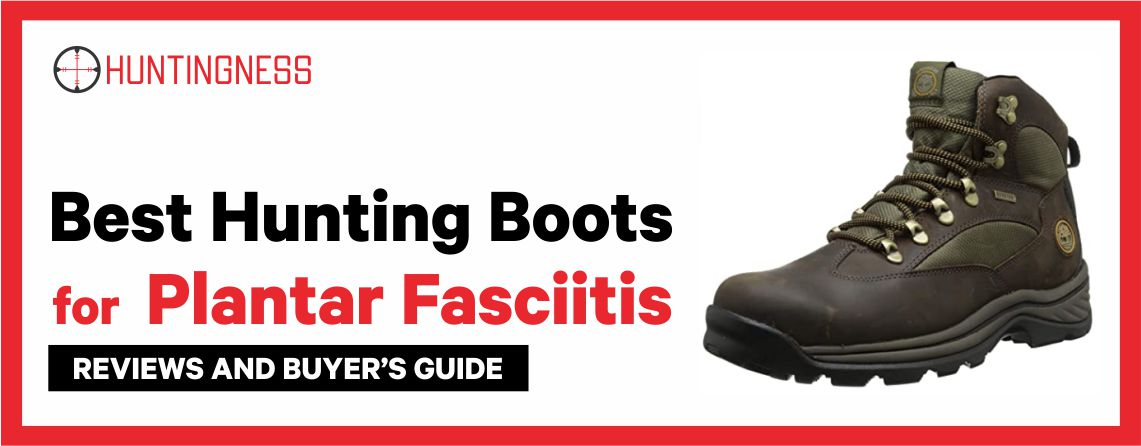 Best Hunting Boots for Plantar Fasciitis 2021 Reviews and Buyer's Guide