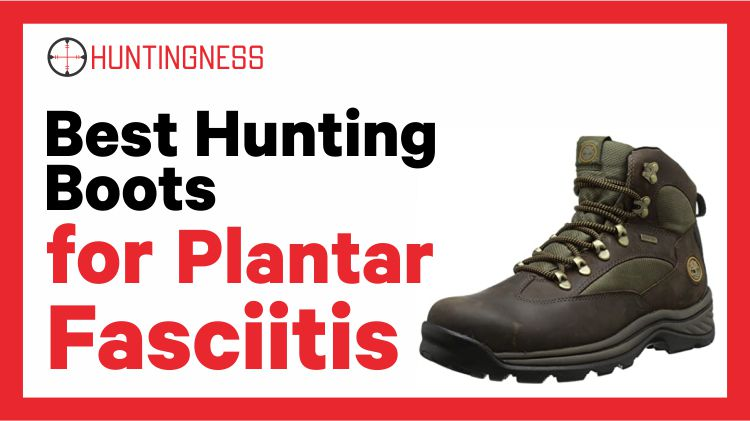 Best Hunting Boots for Plantar Fasciitis