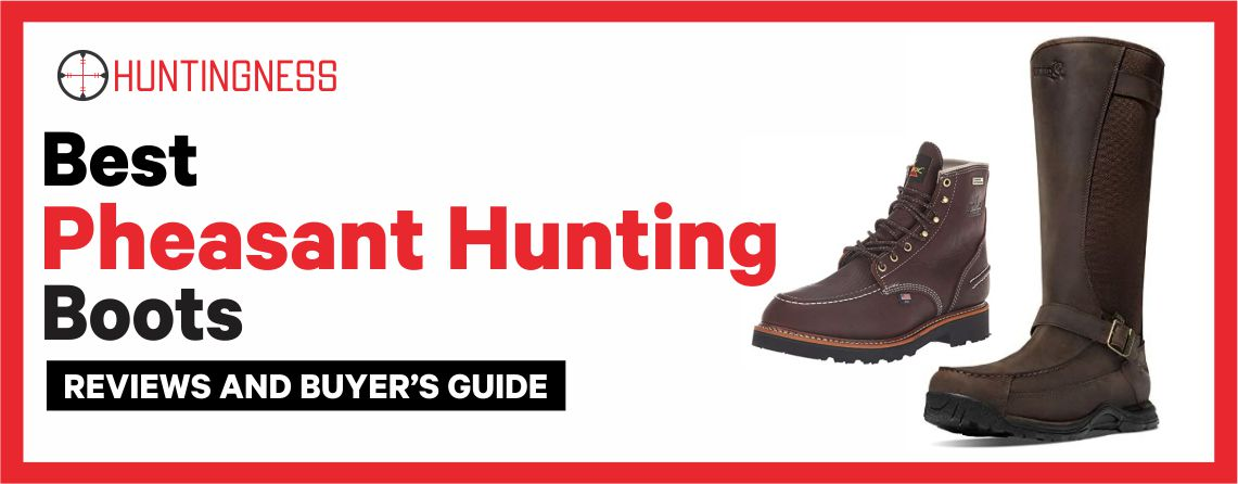Best Pheasant Hunting Boots 2021 Reviews and Buyer's Guide